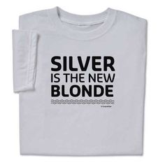 Silver is the New Blonde T-shirt