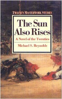 The Sun Also Rises, a Novel of the Twenties by Michael S. Reynolds (PS3515.E37 S926 1988)