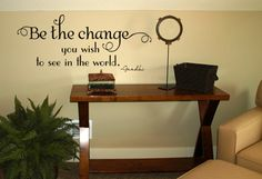 Be The Change You Wish To See Wall Quote