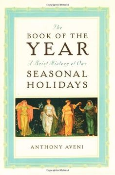 The Book of the Year: A Brief History of Our Seasonal Holidays. Celebrate the turning of the Wheel of the Year and the Spirits of Nature
