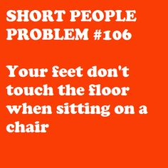 they need short people chairs