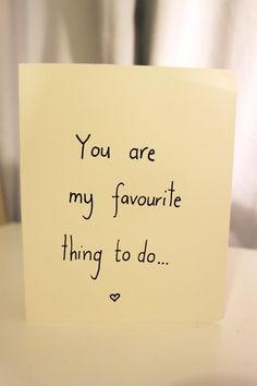 hahahaha love the saying you are m favorite.... (on the front) then open and have it say thing to do!!!! hahaha