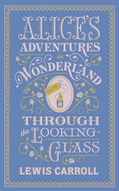 Alice's Adventures in Wonderland and Through The Looking Glass by Lewis Carroll. #aliceinwonderland