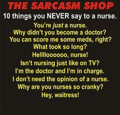 THE SARCASM SHOP • 10 Things you NEVER say to a NURSE.                                     [nurse stuff ]