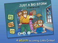 Just A Big Storm - Little Critter - the interactive version of the book by Mercer Mayer. Appysmarts score: 91/100 http://www.appysmarts.com/application/just-a-big-storm-little-critter,id_104299.php