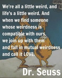 We're all a little weird…
