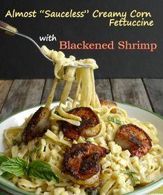 Almost Sauceless Creamy Corn Fettuccine with Blackened Shrimp