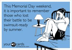 memorial day quotes funny, memorial day humor, laugh, giggl, funni, guilti, memorial day weekend quotes, i miss you ecard, memorial day ecards