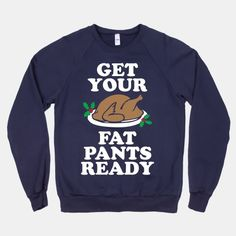Oh my gosh, I wouldn't even just wear this during Thanksgiving. I'd probably wear it year round and be like oh yeah! Be jealous haha. sweater, bed, pizza, thanksgiving foods, tank, friend, christma, shirt, the holiday
