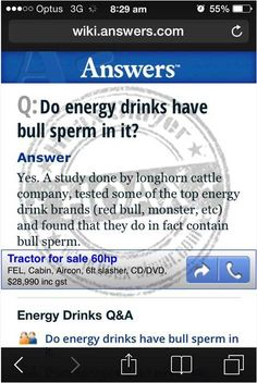 Energy Drinks Bull Sperm Hoax.  Energy drinks do not contain bull sperm. They do contain taurine - a name derived from the Latin word 'taurus', which means 'bull' or 'ox'. Taurine was given that name because it was first isolated in the bile of an ox. However, the taurine used in common energy drinks is synthetic and is not derived from bulls or other animals.