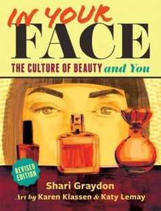 In Your Face: The Culture of Beauty and You by Shari Graydon - A lively, thought-provoking look at the power and pitfalls of the beauty industry hype.