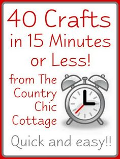 40 Quick Crafts in 15 Minutes or Less ~ * THE COUNTRY CHIC COTTAGE (DIY, Home Decor, Crafts, Farmhouse)