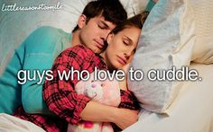 Guys who love to cuddle.