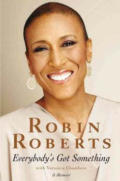 Everybody's Got Something, by Robin Roberts -- Just read the book in ONE day! Very inspirational!