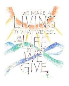 Quote - We make a living by what we get, we make a life by what we give