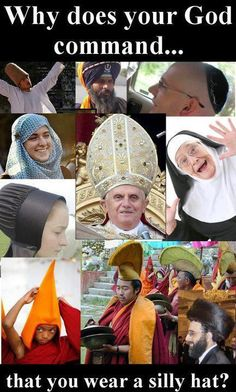 Atheism, Religion, God is Imaginary, Humor. Why does your god command that you wear a silly hat? What's up with that?