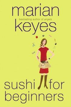 Sushi for Beginners by Marian Keyes - Depicts the lives of three women in the fashion magazine industry, exploring the trials and tribulations as well as the happiness and joy of true friends in the fast-paced world of love and career.