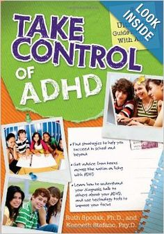 """Take Control of ADHD: The Ultimate Guide for Teens With ADHD: Ruth Spodak Ph.D, Kenneth Stefano Psy.D  - """"Readers learn to recognize how ADHD affects them, discover coping strategies and technology tools to improve their focus, and develop a self-advocacy plan they can use immediately. ($12)  - repinned by @PediaStaff – Please Visit ht.ly/63sNtfor all our ped therapy, school & special ed pins"""
