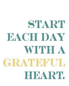 Start Each Day with a Grateful Heart. #Words of Wisdom