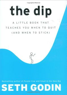 Amazon.com: The Dip: A Little Book That Teaches You When to Quit (and When to Stick) (9781591841661): Seth Godin: Books