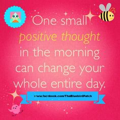 One Small positive thought in the morning can change your whole entire day: www.facebook.com/...