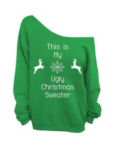 This Is My Ugly Christmas Sweater   Green Slouchy by DentzDesign