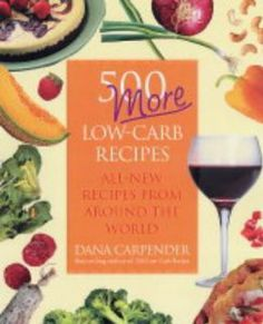 500 More Low-Carb Recipes by Dana Carpender. One of my favorite low carb cookbooks EVER