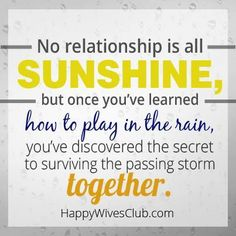 No relationship is all sunshine, but once you've learned how to play in the rain, you've discovered the secret to surviving the passing storm together