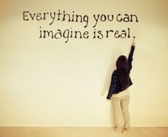 Everything you can imagine is real!