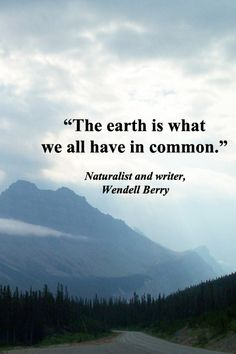 """""""The earth is what we all have in common.""""  -- Naturalist and writer, Wendell Berry – Image in British Columbia, Canada, taken by Dr. Joseph T. McGinn – Explore quotes of wisdom and inspiration at http://www.examiner.com/article/wise-quotes-to-inspire-learning-and-springboard-action?cid=rss"""