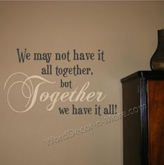WE MAY NOT HAVE IT ALL TOGETHER Wall Quote
