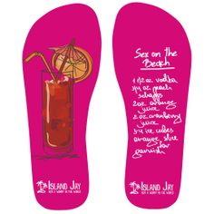 Sex on the Beach Drink Recipe Flip Flops. Flip Flops that are Delicious to Wear. So just get your mind out of the gutter! This is a family web site.  So we may not have invented the Sex on the Beach Drink Recipe, but Island Jay has the next best thing. Your own personal flip flops with a Sex on the Beach Drink Recipe on it.