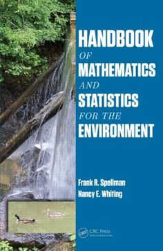 Handbook of Mathematics and Statistics for the Environment by Frank R. Spellman 	TD145 .S6765 2014