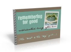Grief Support journal and group discussion guide http://www.rememberingforgood.com/the-book/