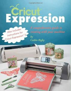 Cricut Expression: A Comprehensive Guide to Creating with Your Machine by Cathie Rigby,http://www.amazon.com/dp/142362310X/ref=cm_sw_r_pi_dp_wJjqtb1HDA7WH2MR
