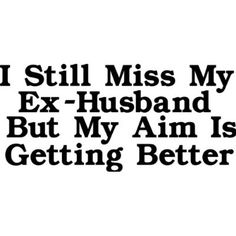 Quotes for Ex: Quotes About Crazy Ex Wives. QuotesGram