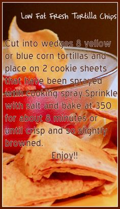 YUMMY low fat recipe for fresh tortilla chips. *8 chips is only 50 calories.