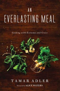 An Everlasting Meal: Cooking with Economy and Grace by Tamar Adler: A meal is cooked by the mind, heart and hands of the cook, not by her pots and pans. A beautifully written narrative about cooking as a natural and joyful way of living whi..