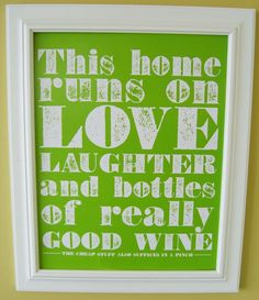 This home runs on love laughter and bottles of really good wine.