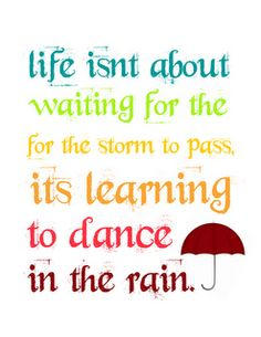 I love this quote! It's all about your outlook and attitude.. and yes, I do occasionally love to twirl in the rain