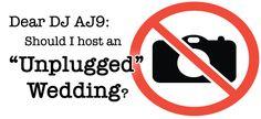 Dear DJ AJ9: Should I Have an Unplugged Wedding?