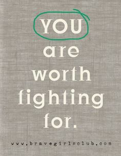 You are worth fighti