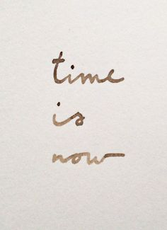 live it, time is now