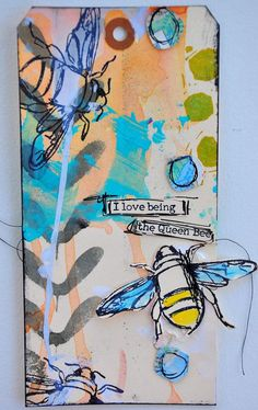 """""""I love being the Queen Bee"""" by Dina Wakley"""
