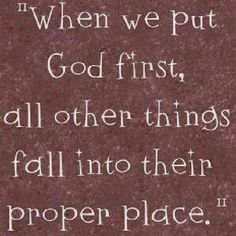 when we put God first, all other things fall into their proper place