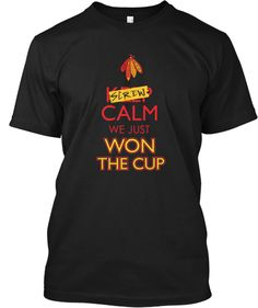 Screw Calm We Just Won the Cup