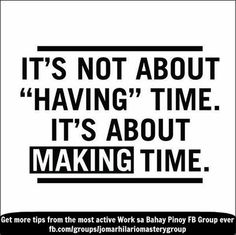 You need to make time for certain things. Time with family and friends. Most importantly, time with God.