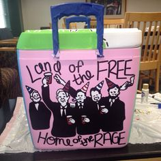 Fraternity cooler ideas - Land of the Free, Home of the Rage drunk presidents