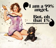 I am a 99 % angel… but, oh that 1 %