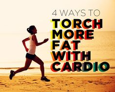 4 Ways to Torch More Fat with Cardio